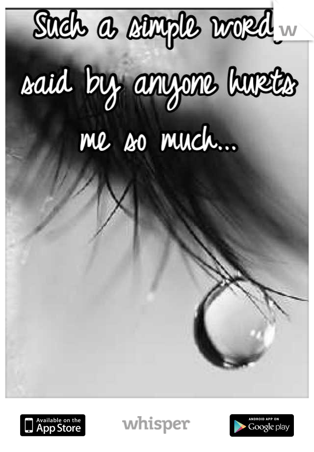 Such a simple word, said by anyone hurts me so much...     ...whore...