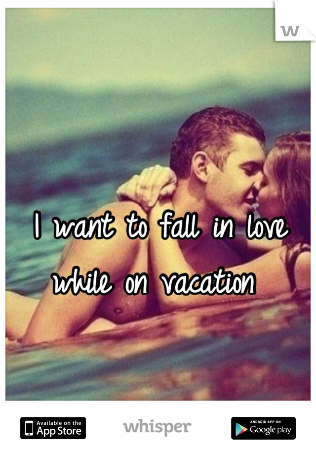 I want to fall in love while on vacation