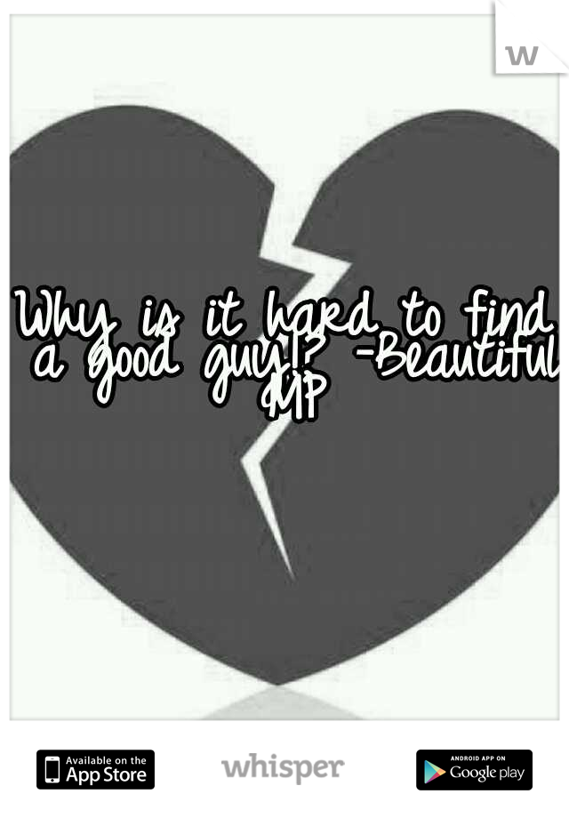 Why is it hard to find a good guy!? -Beautiful MP