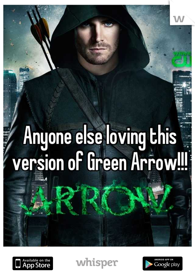 Anyone else loving this version of Green Arrow!!!