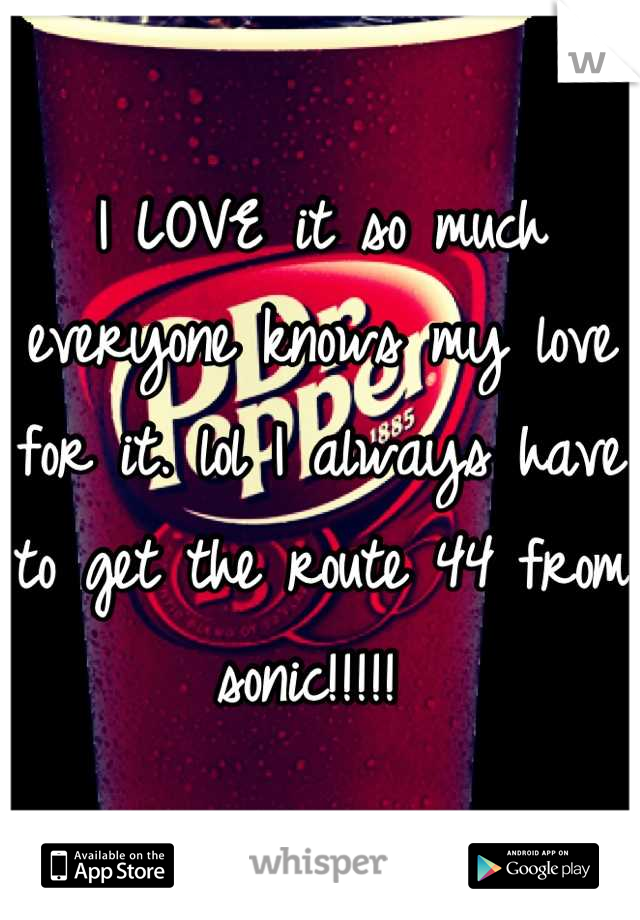 I LOVE it so much everyone knows my love for it. lol I always have to get the route 44 from sonic!!!!!