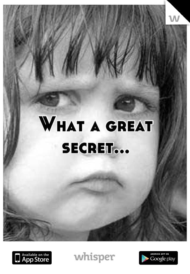 What a great secret...