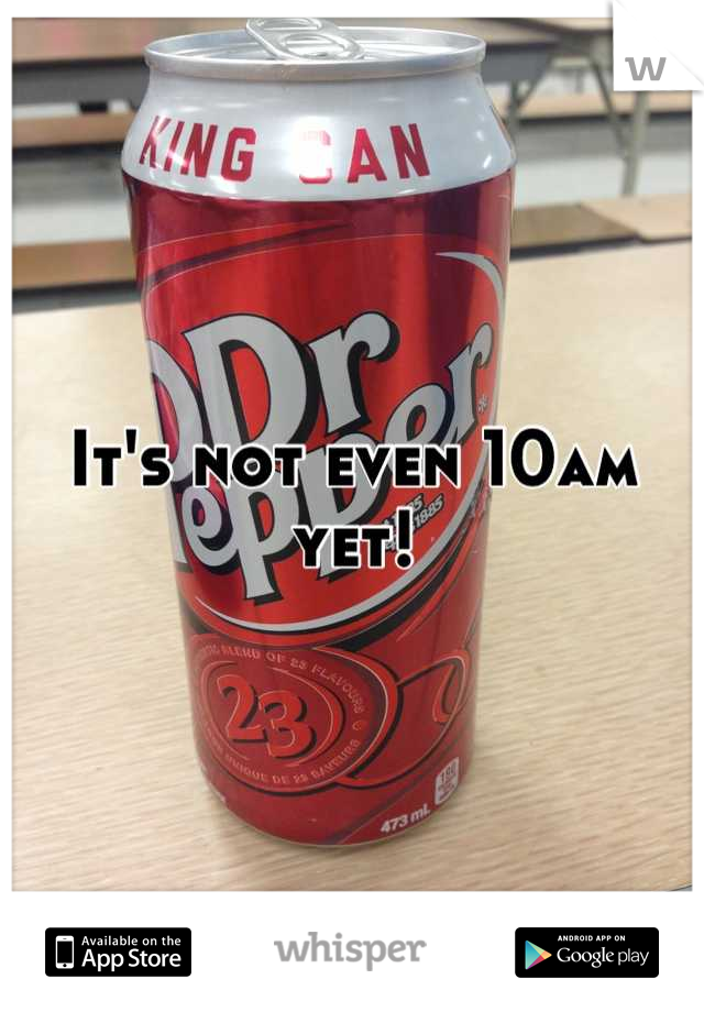 It's not even 10am yet!
