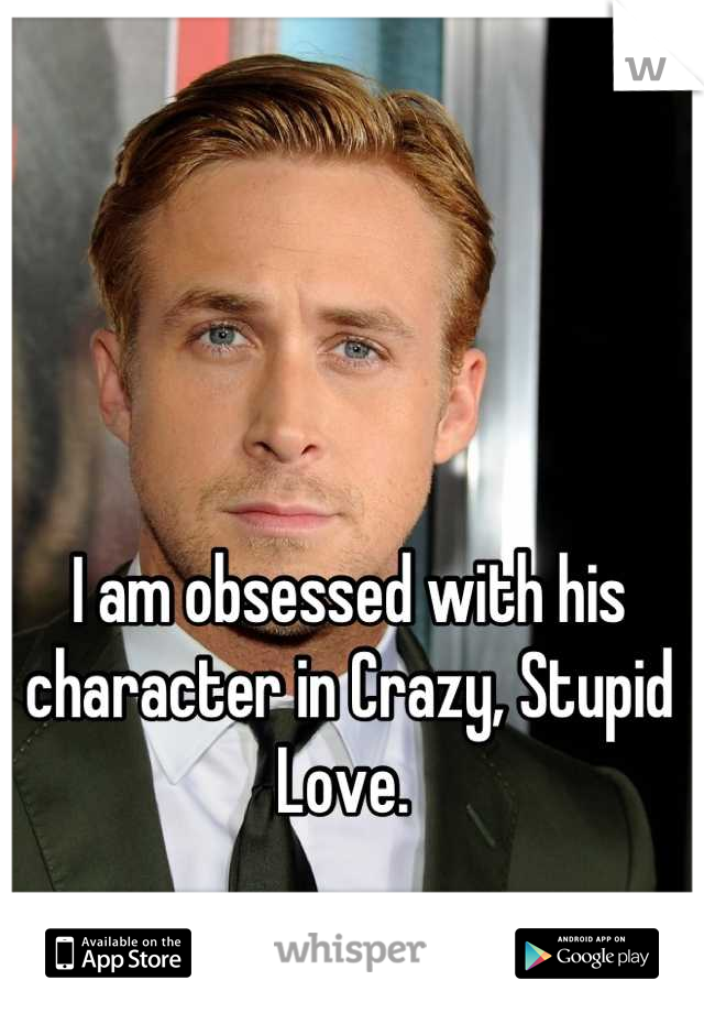I am obsessed with his character in Crazy, Stupid Love.