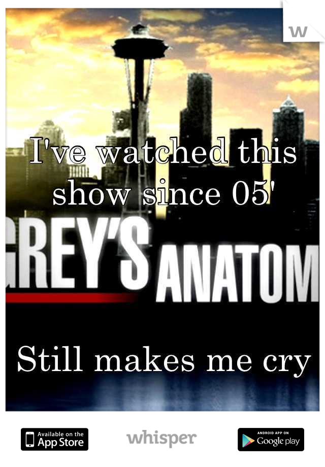 I've watched this show since 05'     Still makes me cry
