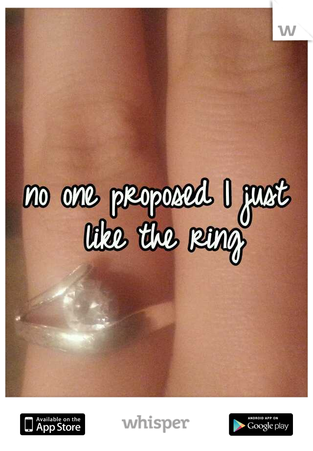 no one proposed I just like the ring