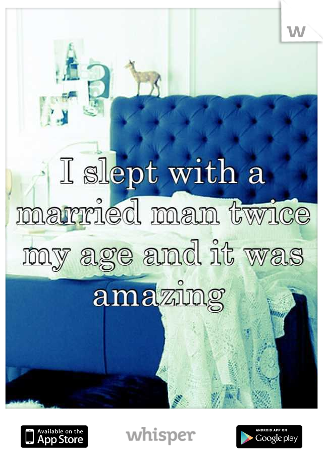 I slept with a married man twice my age and it was amazing