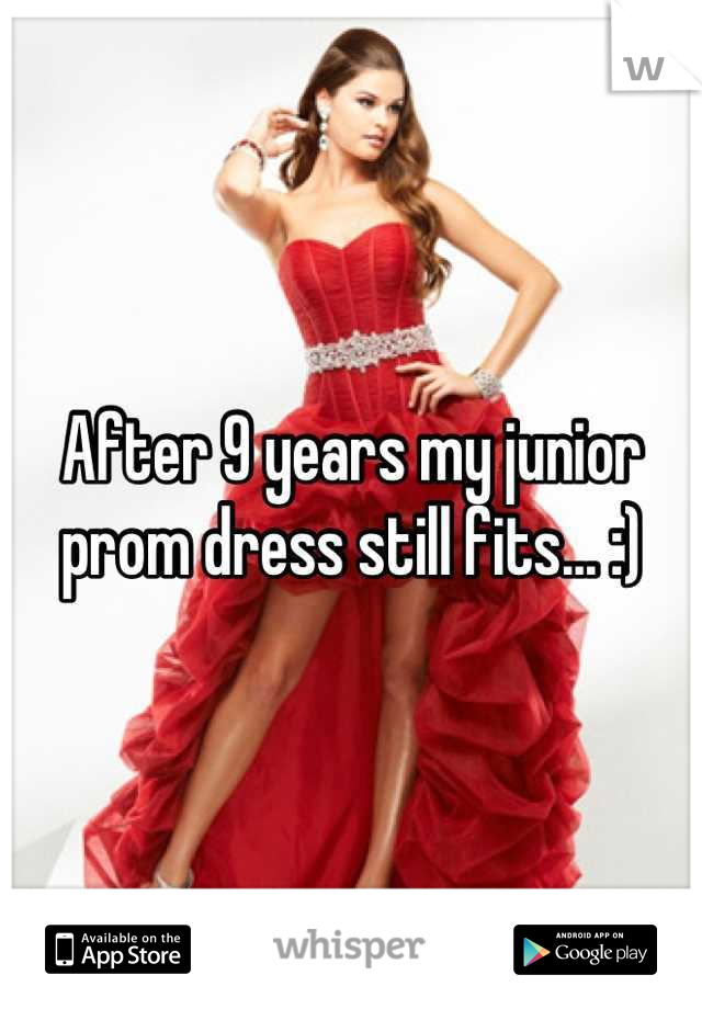 After 9 years my junior prom dress still fits... :)
