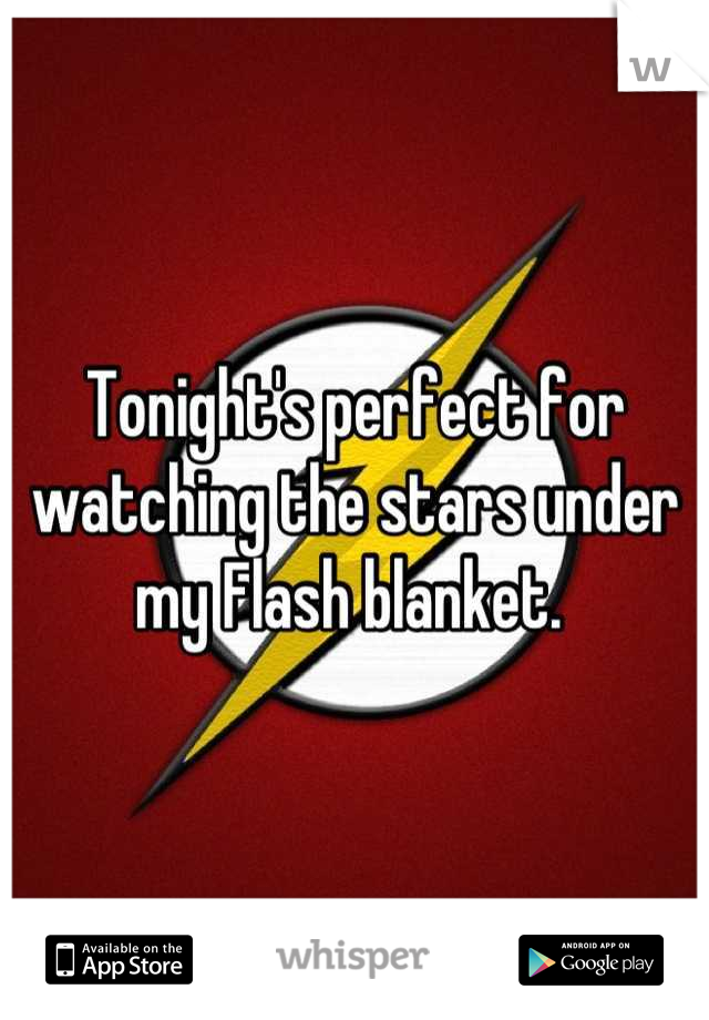 Tonight's perfect for watching the stars under my Flash blanket.