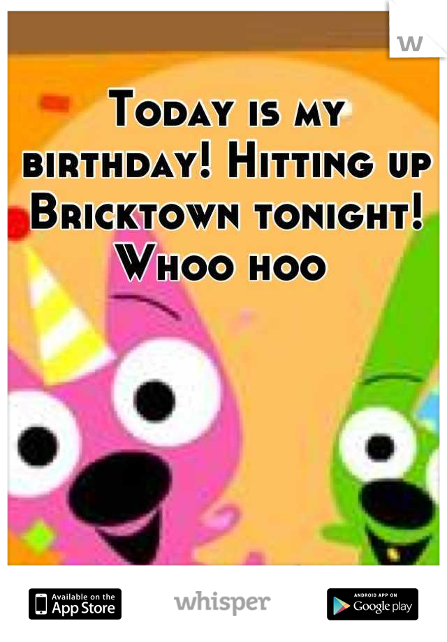 Today is my birthday! Hitting up Bricktown tonight! Whoo hoo