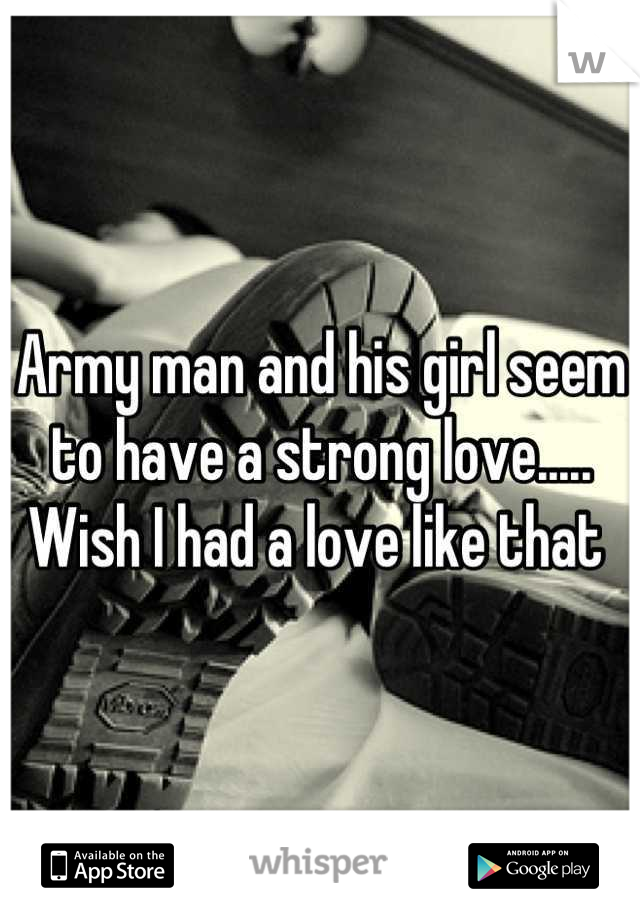 Army man and his girl seem to have a strong love..... Wish I had a love like that