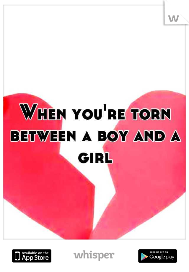 When you're torn between a boy and a girl