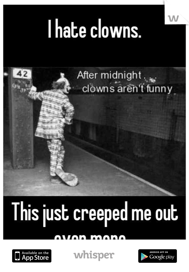 I hate clowns.        This just creeped me out even more...