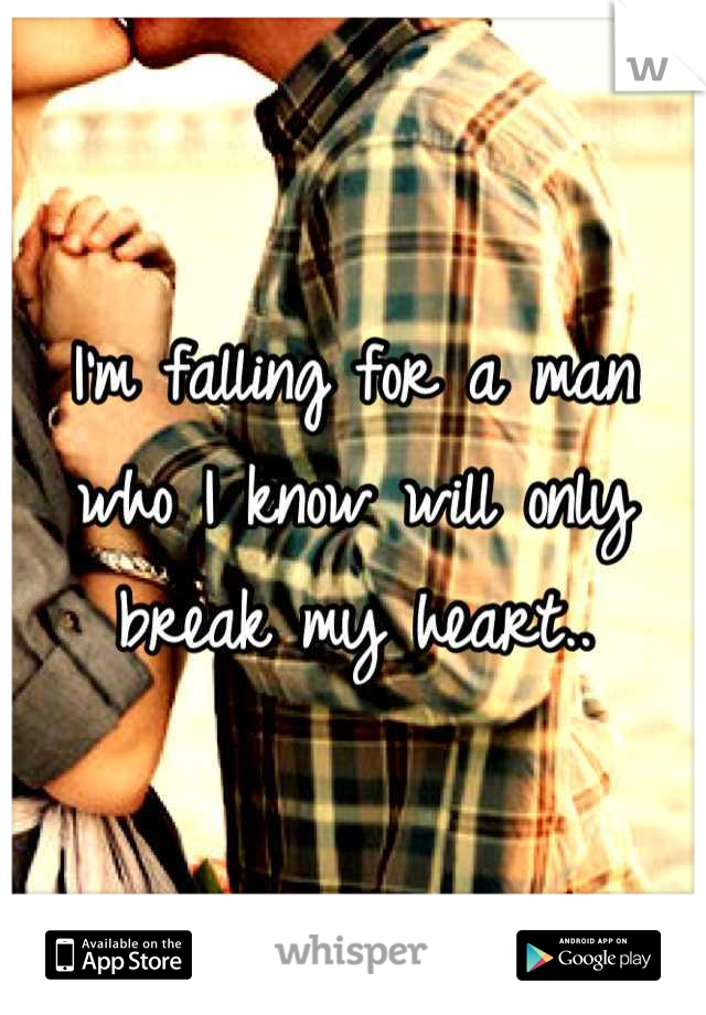 I'm falling for a man who I know will only break my heart..