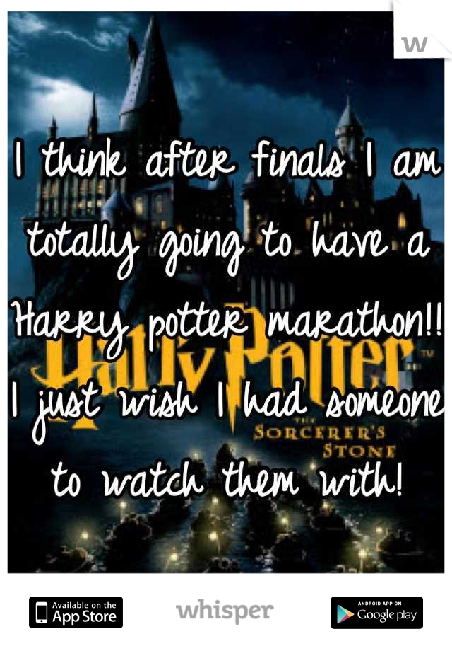 I think after finals I am totally going to have a Harry potter marathon!! I just wish I had someone to watch them with!
