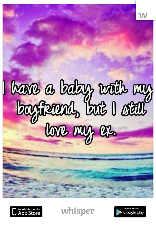 I have a baby with my boyfriend, but I still love my ex.