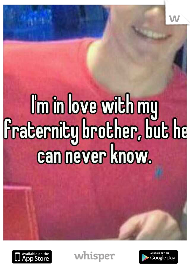 I'm in love with my fraternity brother, but he can never know.