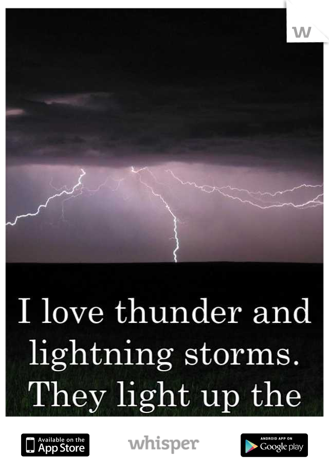 I love thunder and lightning storms. They light up the sky so beautifully