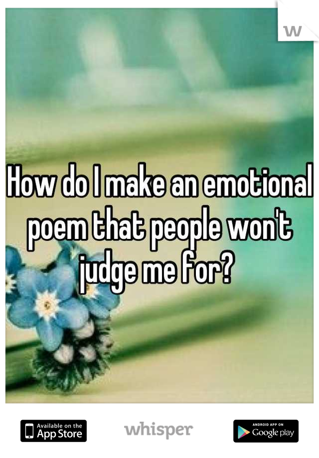 How do I make an emotional poem that people won't judge me for?