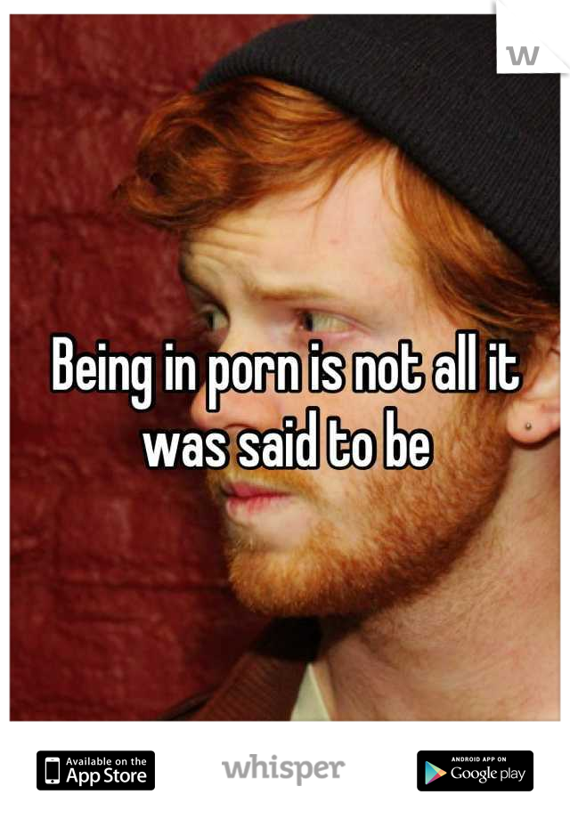 Being in porn is not all it was said to be