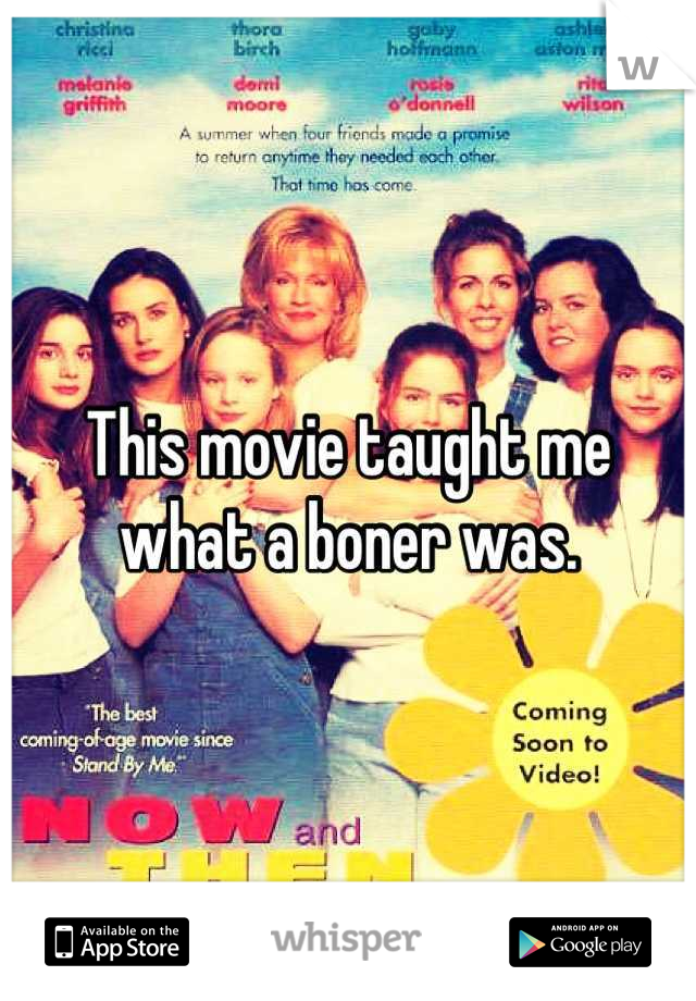 This movie taught me what a boner was.
