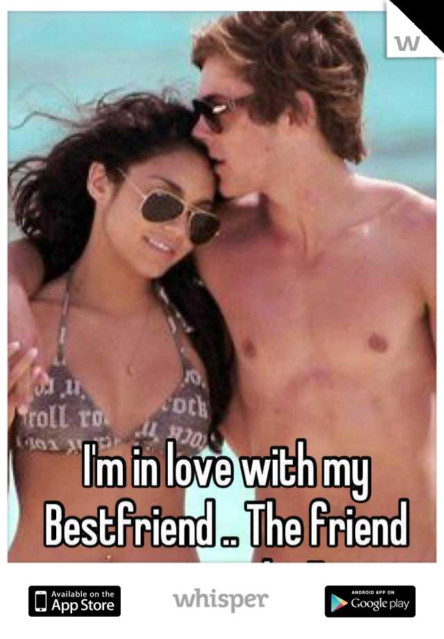 I'm in love with my Bestfriend .. The friend zone sucks !!