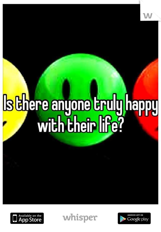 Is there anyone truly happy with their life?