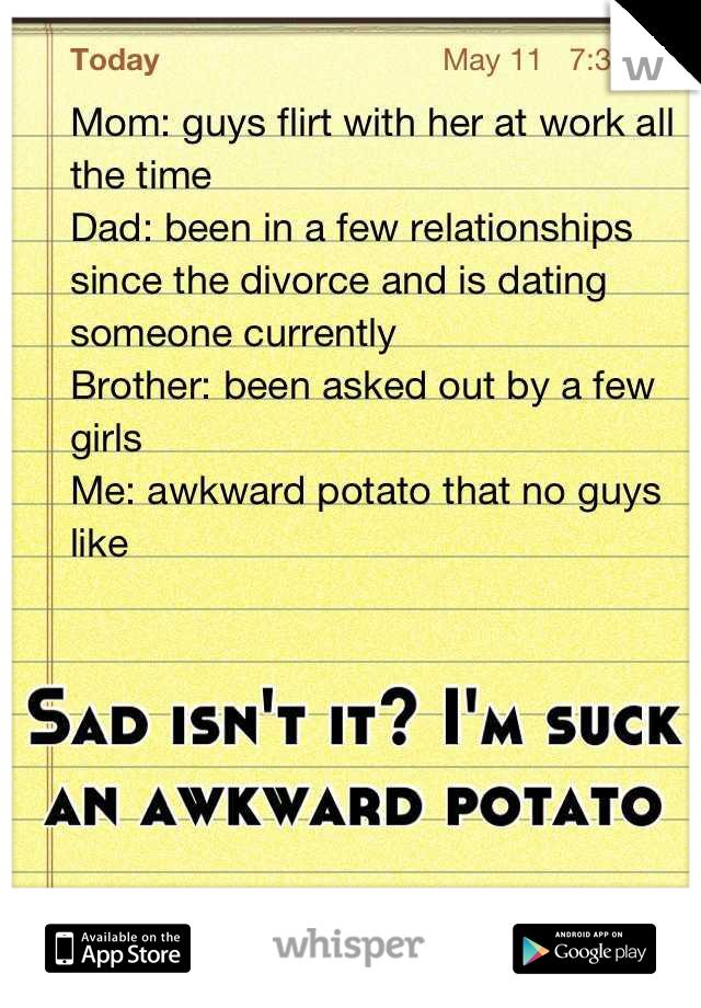 Sad isn't it? I'm suck an awkward potato