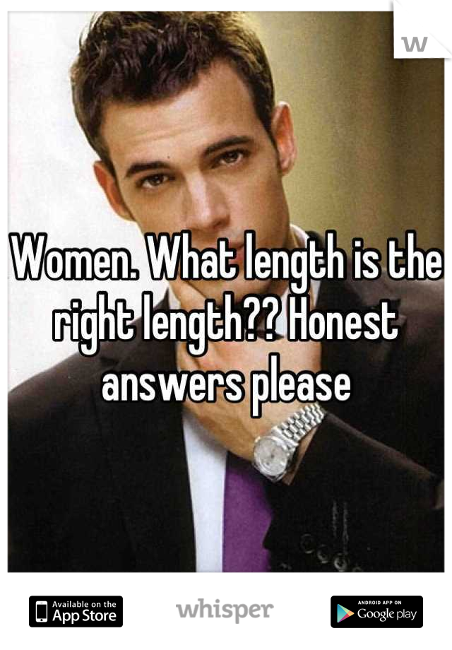 Women. What length is the right length?? Honest answers please