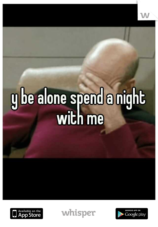 y be alone spend a night with me