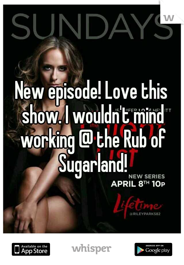 New episode! Love this show. I wouldn't mind working @ the Rub of Sugarland!