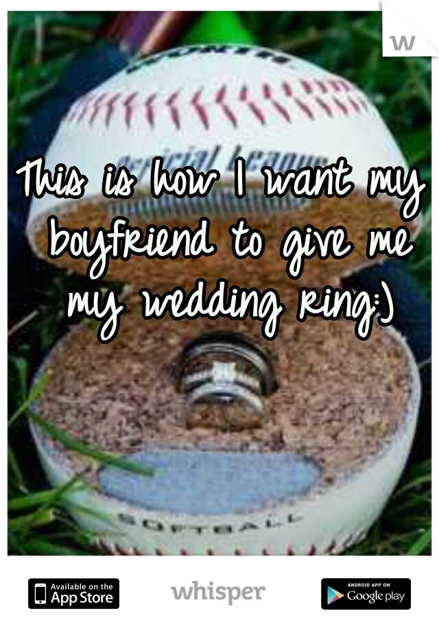 This is how I want my boyfriend to give me my wedding ring:)