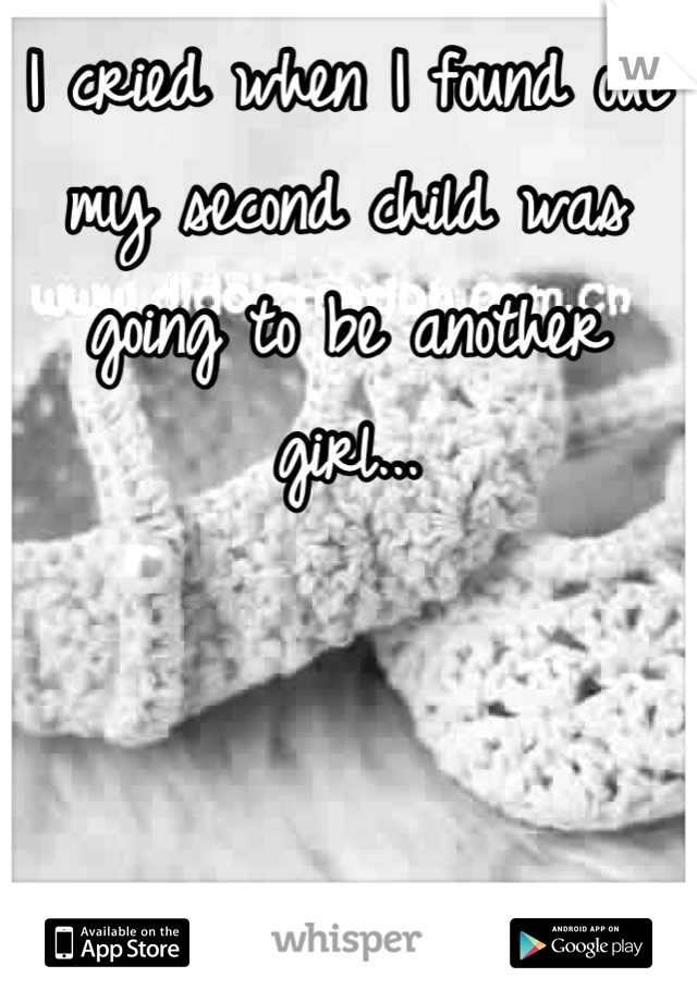 I cried when I found out my second child was going to be another girl...