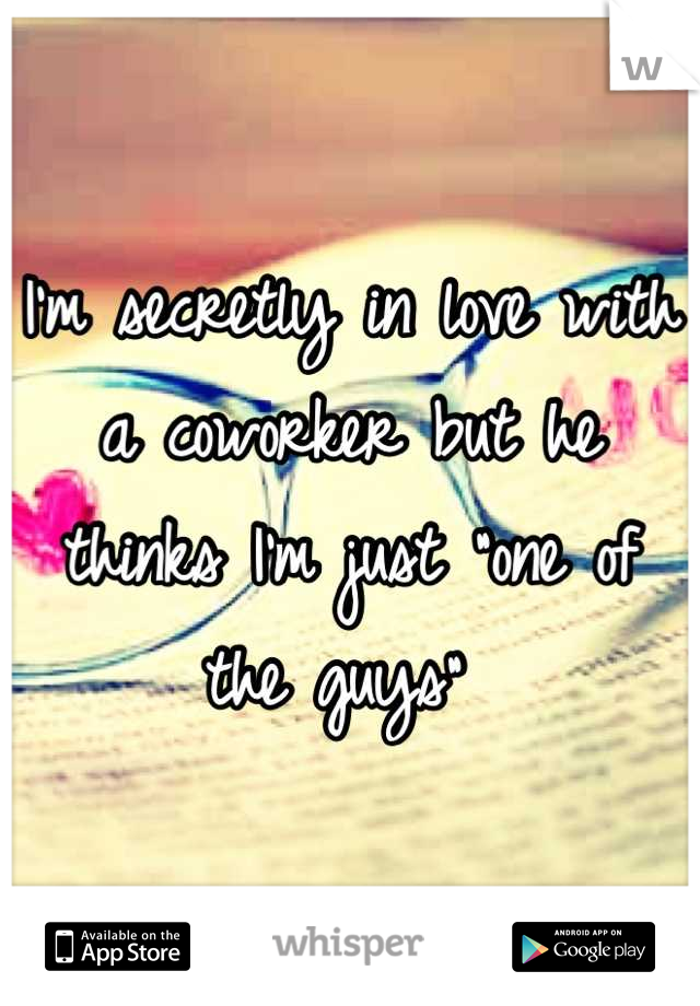 """I'm secretly in love with a coworker but he thinks I'm just """"one of the guys"""""""