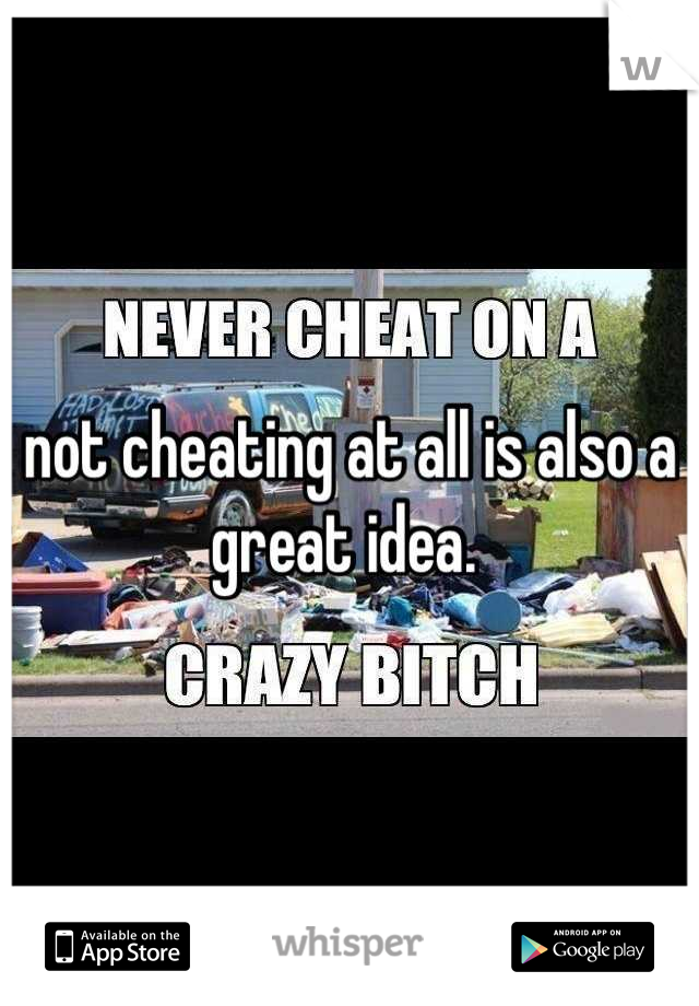 not cheating at all is also a great idea.