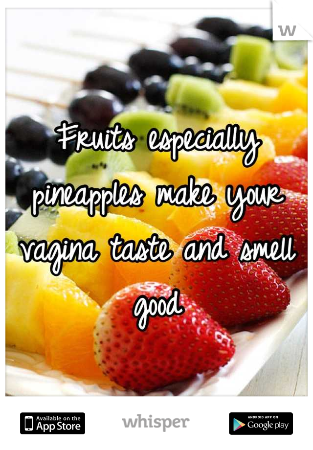 Eating pineapples makes vagina taste good