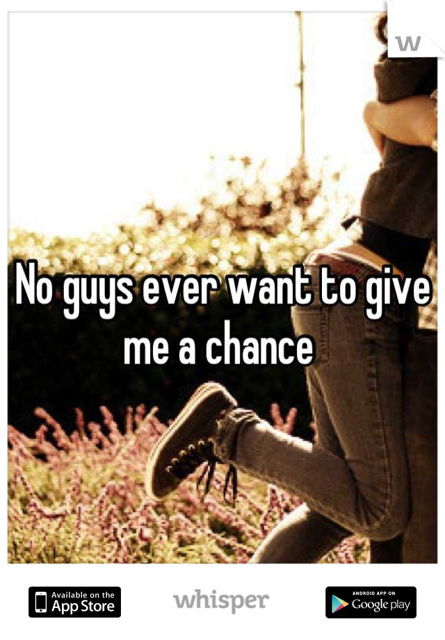 No guys ever want to give me a chance