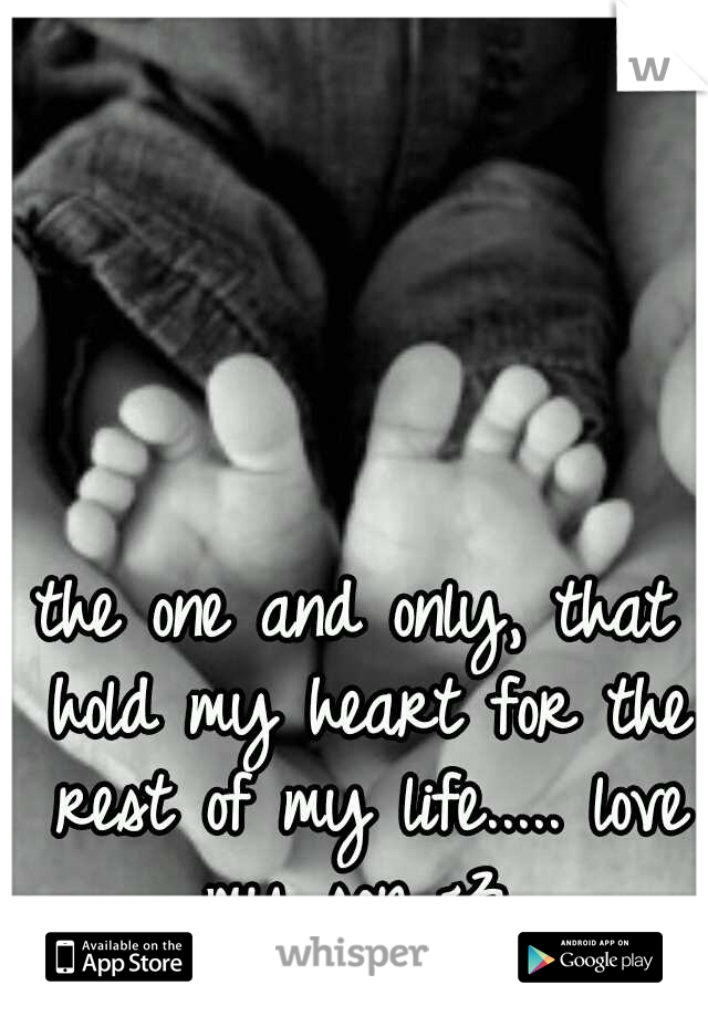 the one and only, that hold my heart for the rest of my life..... love my son <3