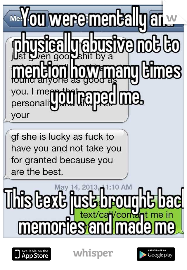 You were mentally and physically abusive not to mention how many times you raped me.     This text just brought back memories and made me love her more.