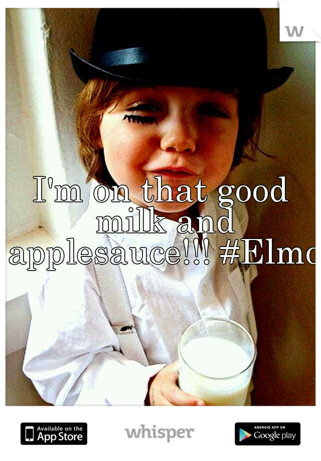 I'm on that good milk and applesauce!!! #Elmo