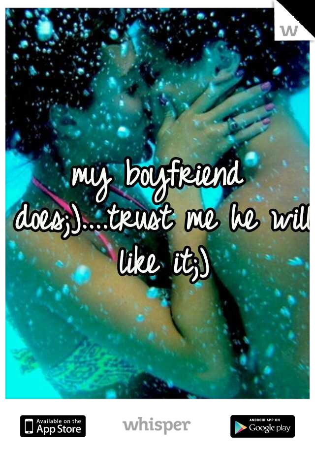 my boyfriend does;)....trust me he will like it;)
