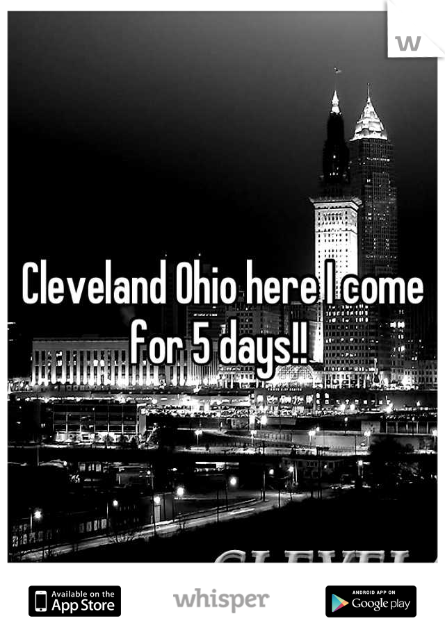 Cleveland Ohio here I come for 5 days!!