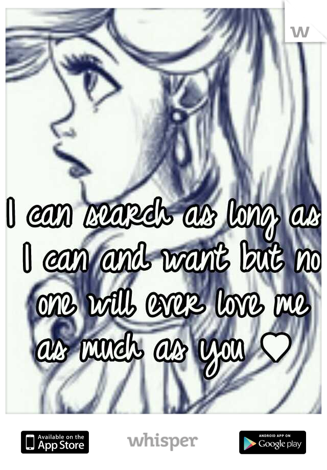 I can search as long as I can and want but no one will ever love me as much as you ♥