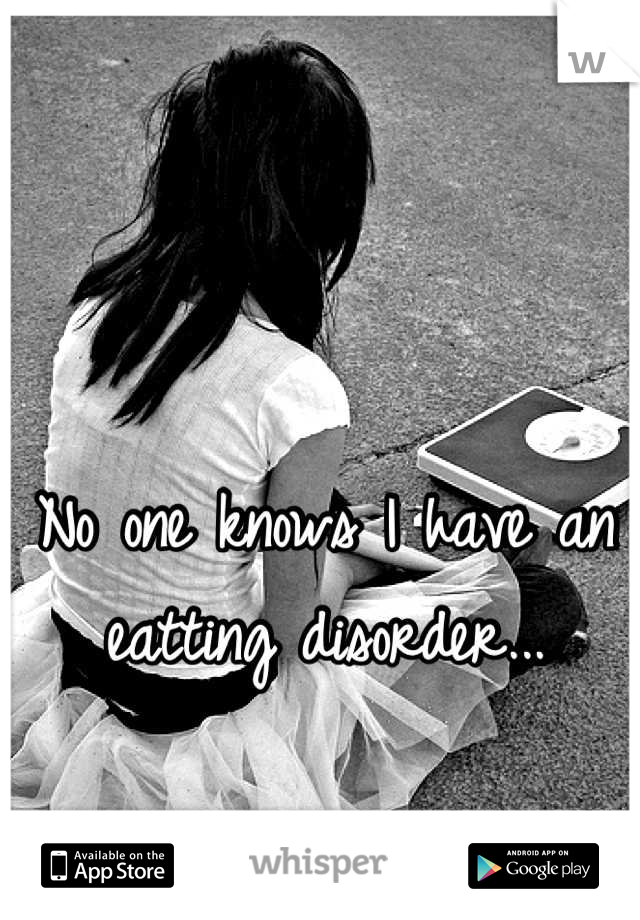 No one knows I have an eatting disorder...