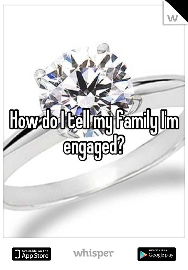 How do I tell my family I'm engaged?
