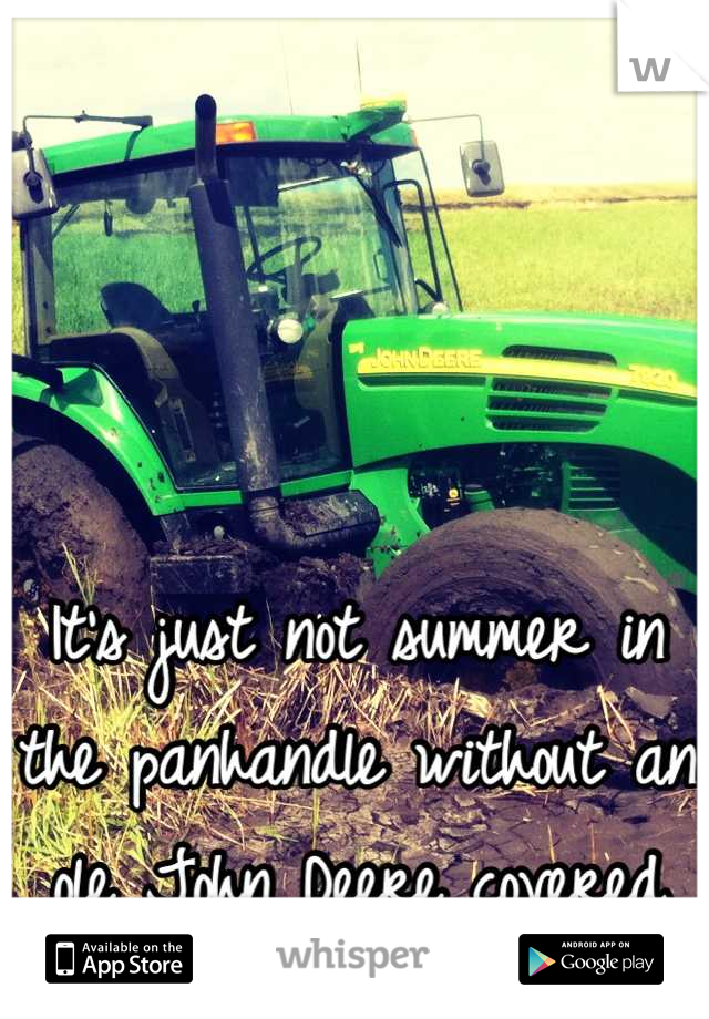 It's just not summer in the panhandle without an ole John Deere covered in mud