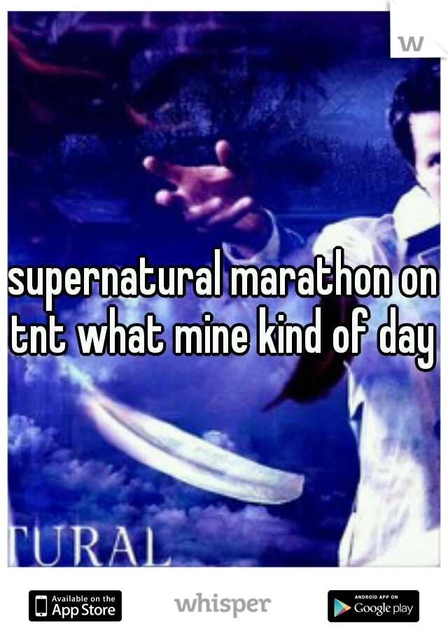 supernatural marathon on tnt what mine kind of day