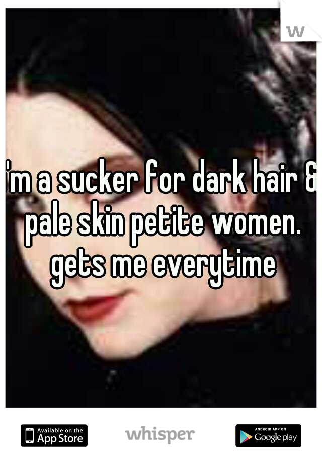i'm a sucker for dark hair & pale skin petite women. gets me everytime