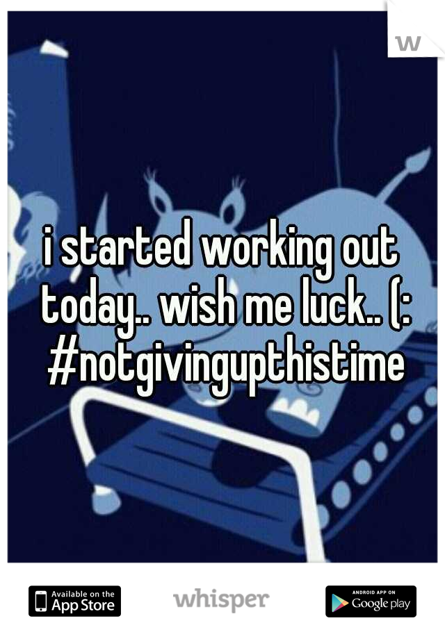 i started working out today.. wish me luck.. (: #notgivingupthistime