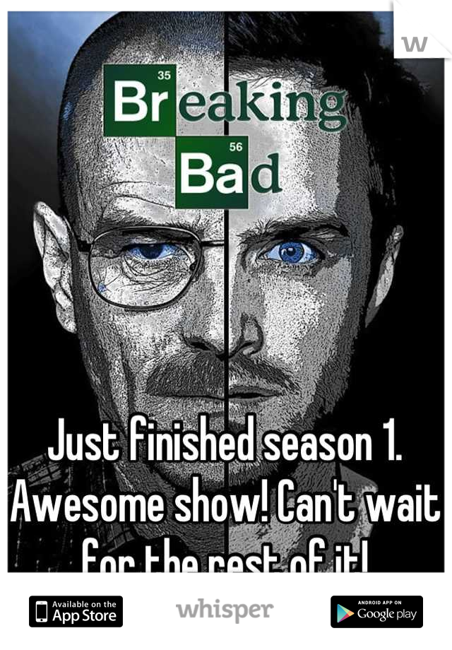 Just finished season 1. Awesome show! Can't wait for the rest of it!